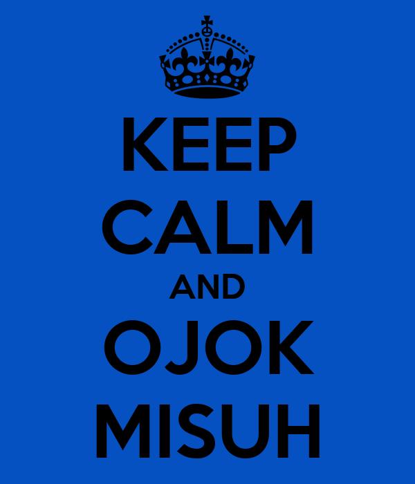 KEEP CALM AND OJOK MISUH