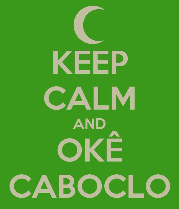 KEEP CALM AND OKÊ CABOCLO