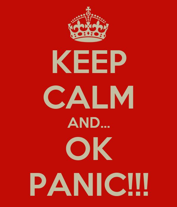 KEEP CALM AND... OK PANIC!!!