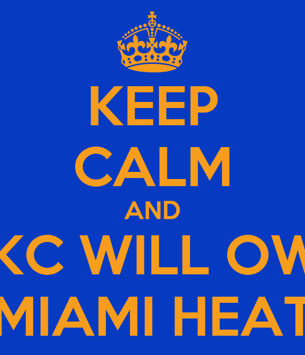 KEEP CALM AND OKC WILL OWN MIAMI HEAT