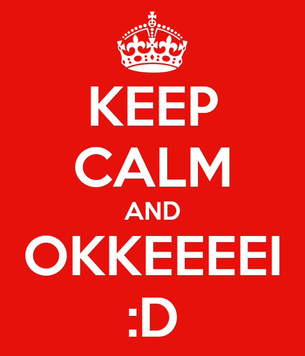 KEEP CALM AND OKKEEEEI :D