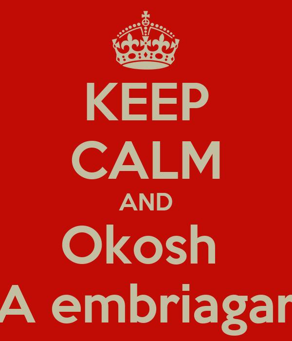 KEEP CALM AND Okosh  A embriagar