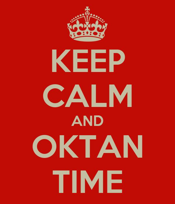 KEEP CALM AND OKTAN TIME