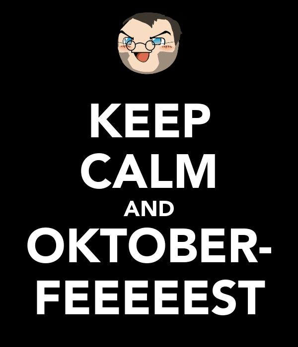 KEEP CALM AND OKTOBER- FEEEEEST