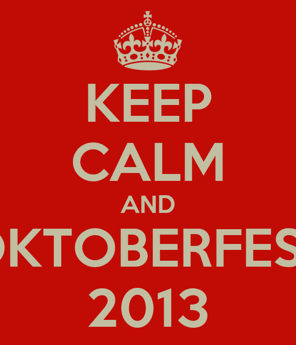 KEEP CALM AND OKTOBERFEST 2013