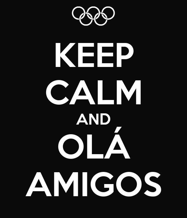 KEEP CALM AND OLÁ AMIGOS