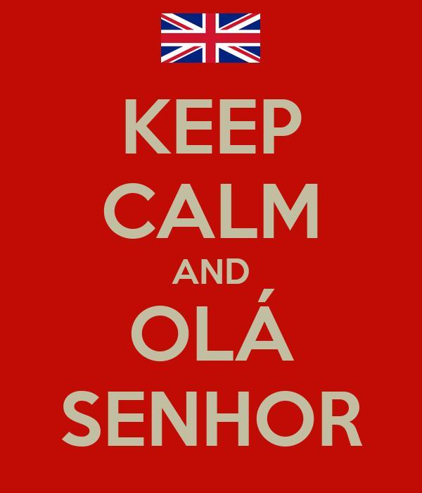KEEP CALM AND OLÁ SENHOR