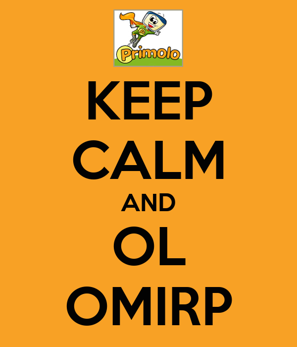 KEEP CALM AND OL OMIRP