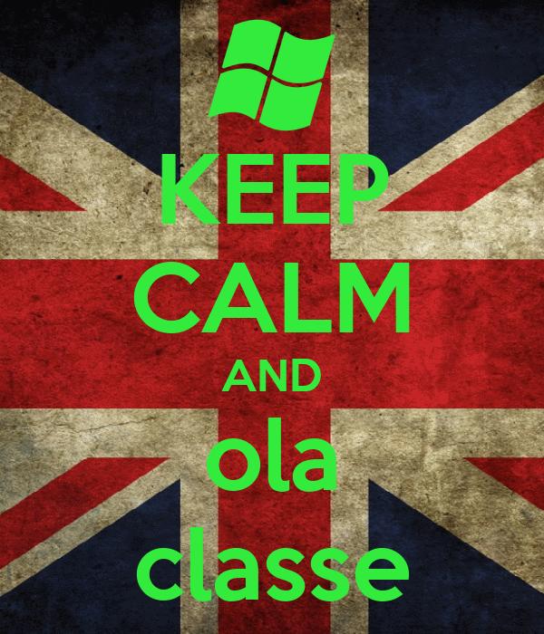 KEEP CALM AND ola classe