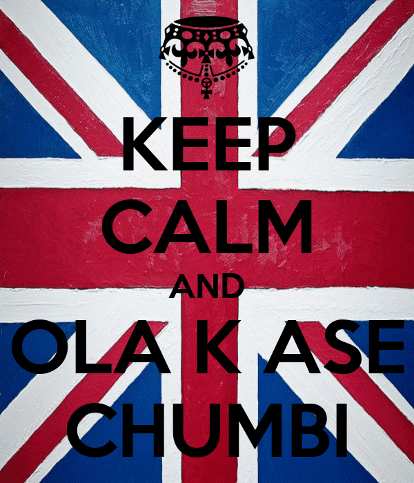 KEEP CALM AND OLA K ASE CHUMBI