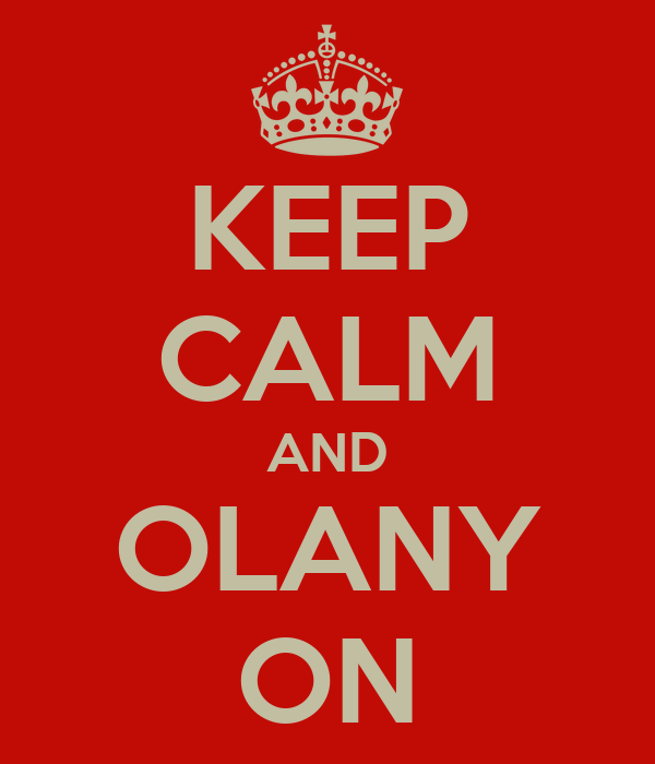 KEEP CALM AND OLANY ON