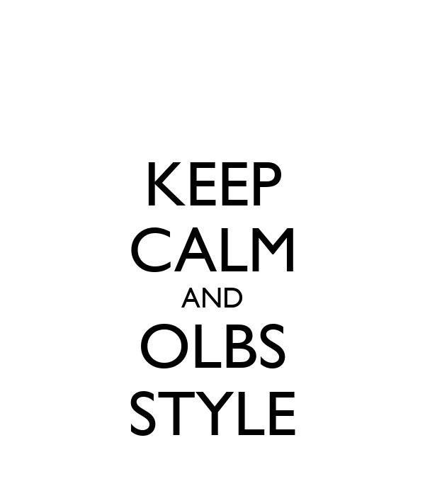 KEEP CALM AND OLBS STYLE