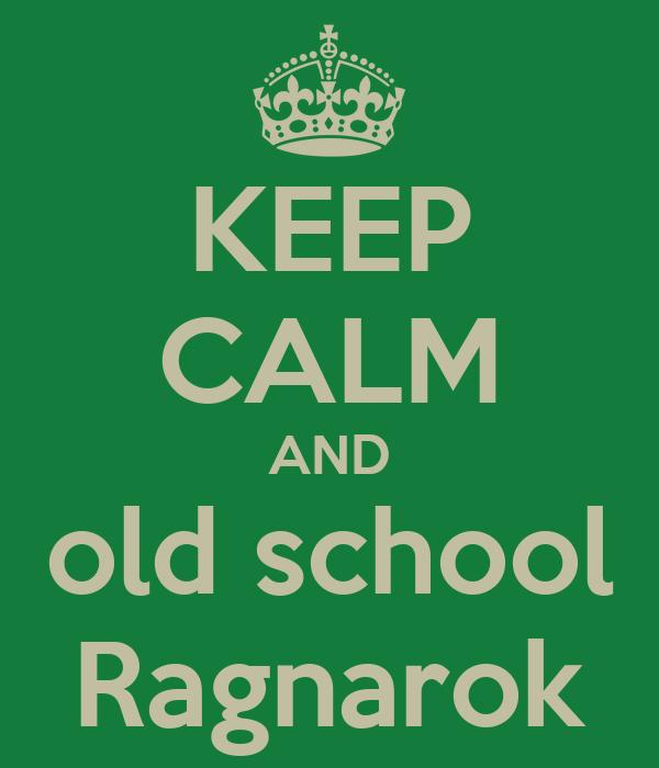 KEEP CALM AND old school Ragnarok