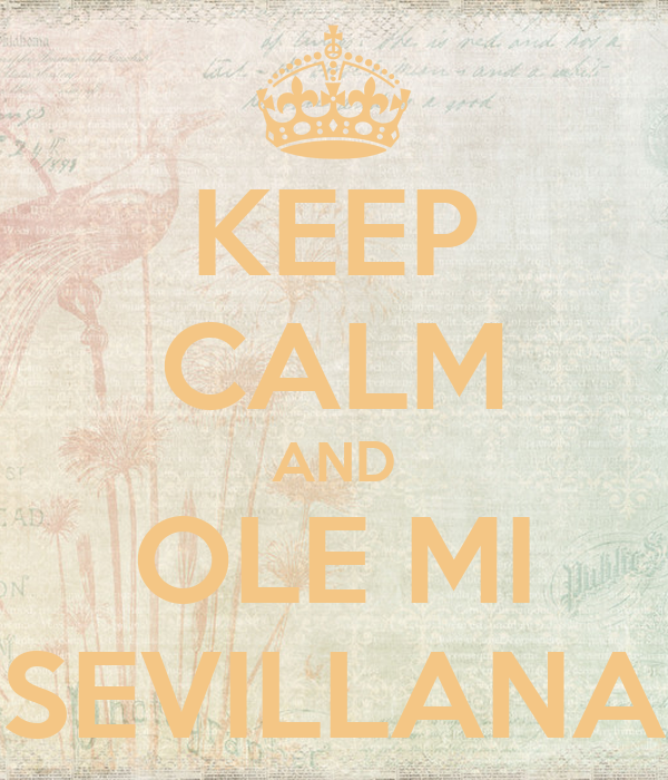 KEEP CALM AND OLE MI SEVILLANA