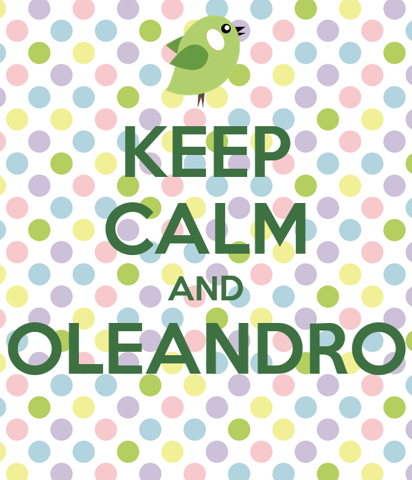 KEEP CALM AND OLEANDRO