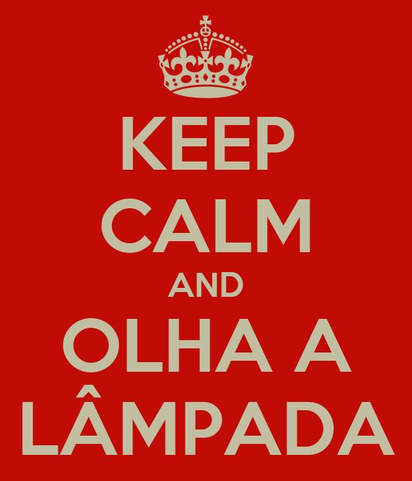 KEEP CALM AND OLHA A LÂMPADA