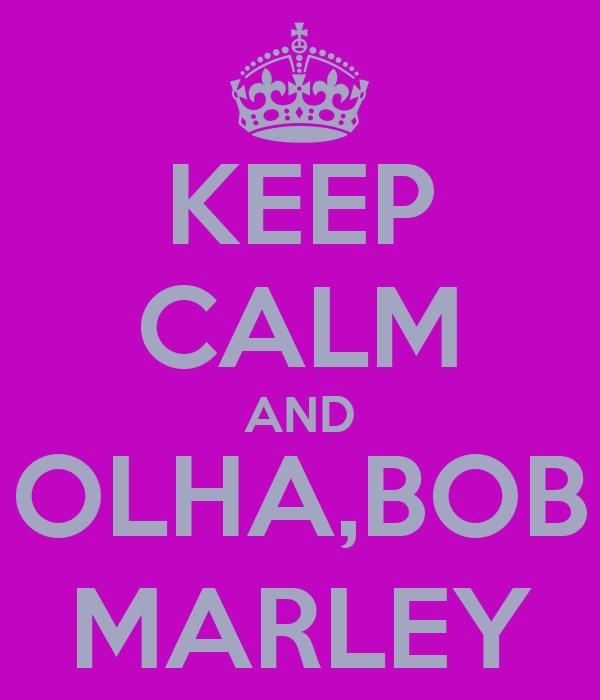 KEEP CALM AND OLHA,BOB MARLEY