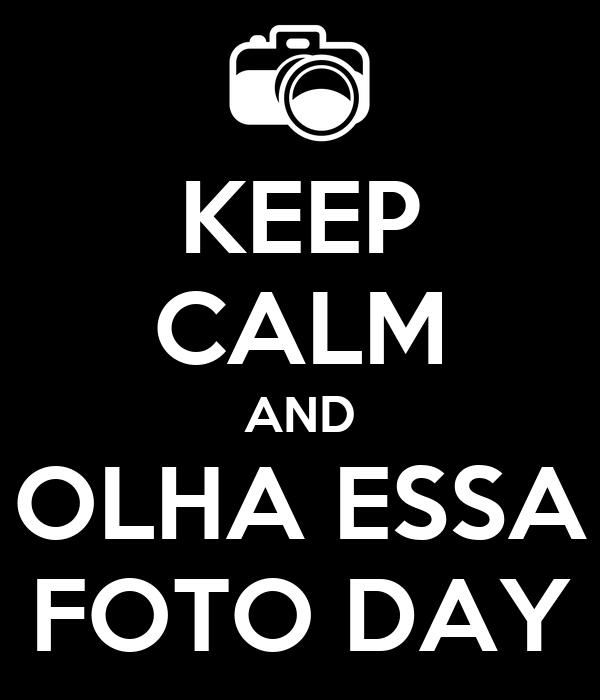 KEEP CALM AND OLHA ESSA FOTO DAY