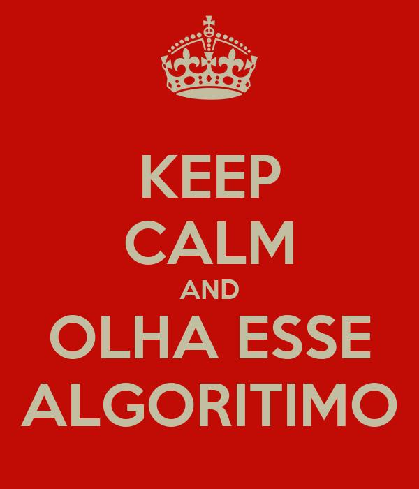 KEEP CALM AND OLHA ESSE ALGORITIMO