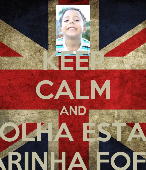 KEEP CALM AND OLHA ESTA CARINHA FOFA!!