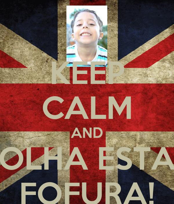KEEP CALM AND OLHA ESTA FOFURA!