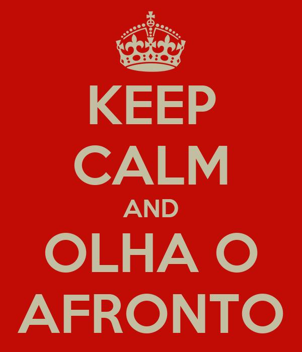 KEEP CALM AND OLHA O AFRONTO