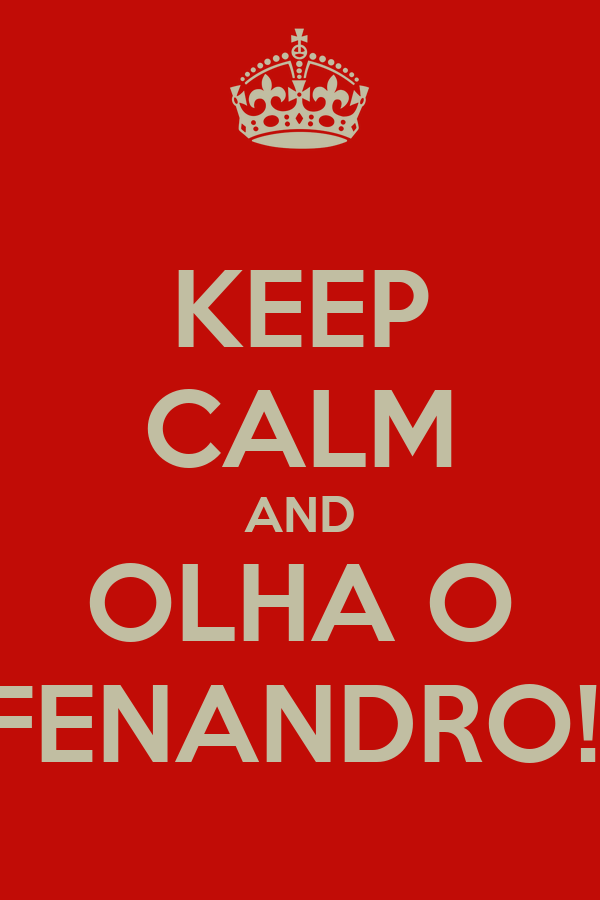 KEEP CALM AND OLHA O FENANDRO!!
