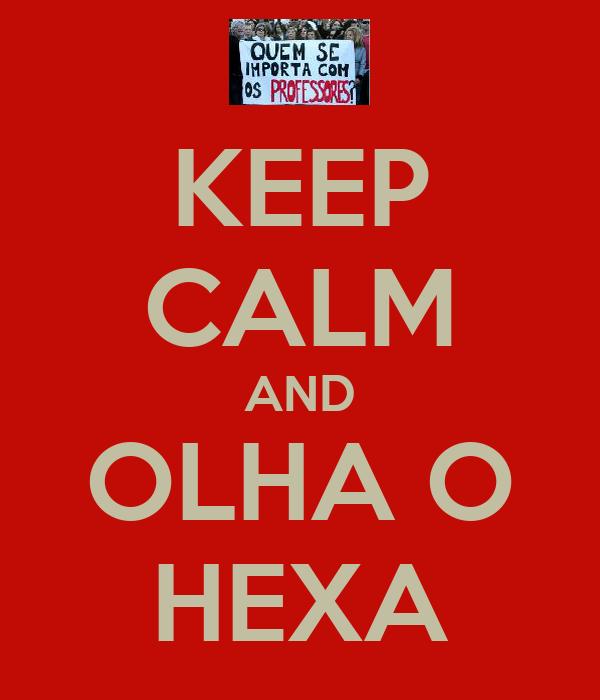 KEEP CALM AND OLHA O HEXA