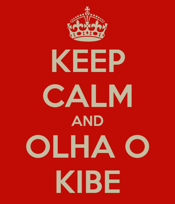 KEEP CALM AND OLHA O KIBE