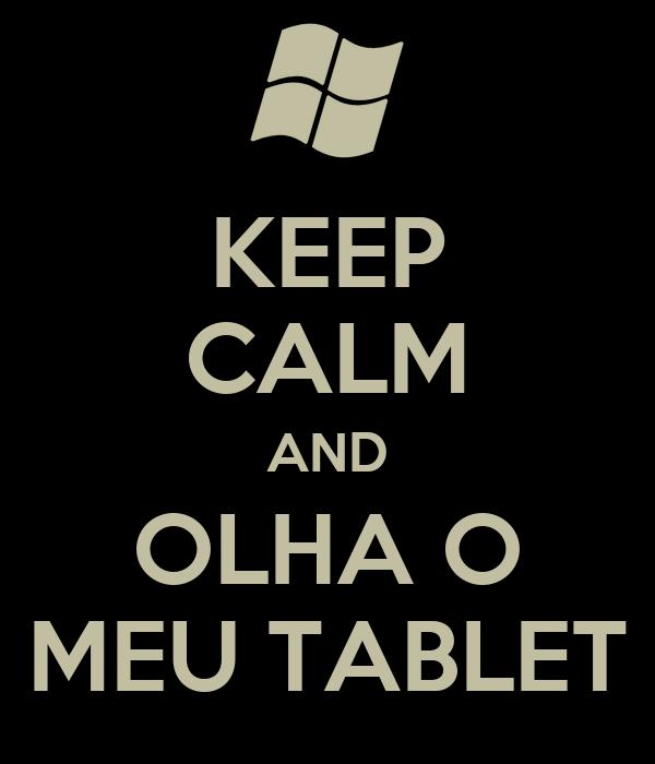 KEEP CALM AND OLHA O MEU TABLET