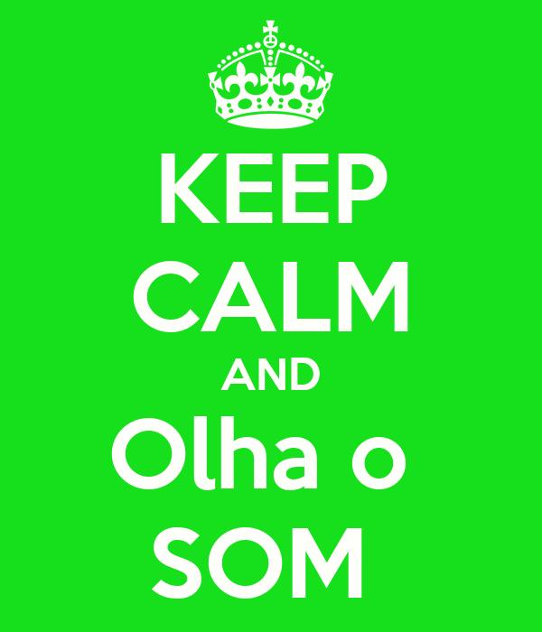 KEEP CALM AND Olha o  SOM