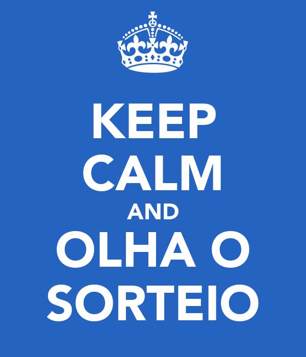 KEEP CALM AND OLHA O SORTEIO