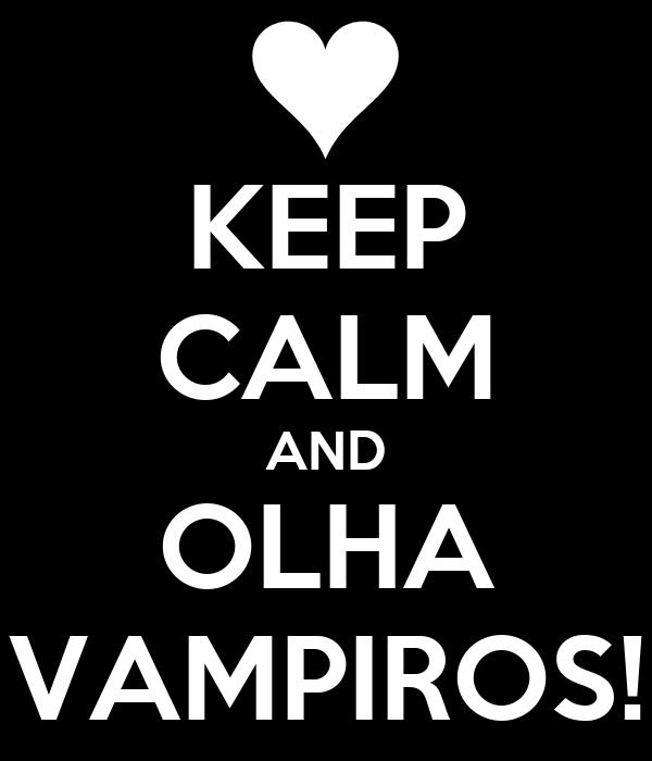 KEEP CALM AND OLHA VAMPIROS!