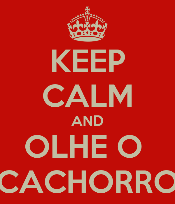 KEEP CALM AND OLHE O  CACHORRO