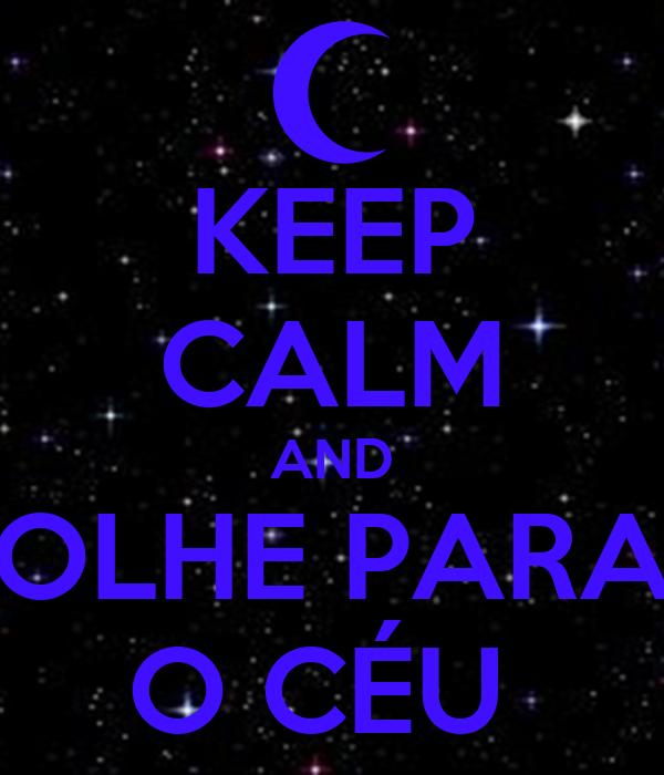 KEEP CALM AND OLHE PARA O CÉU