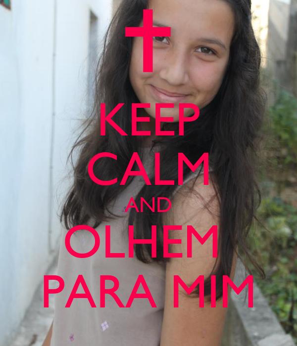 KEEP CALM AND OLHEM  PARA MIM