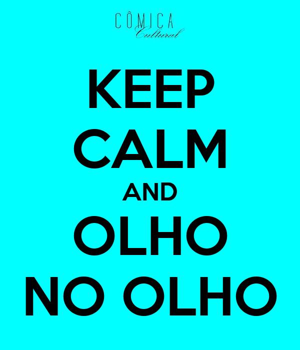 KEEP CALM AND OLHO NO OLHO
