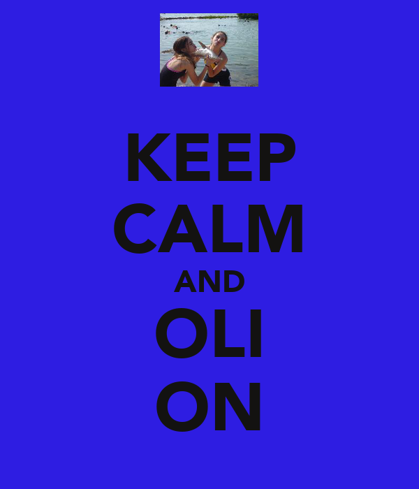 KEEP CALM AND OLI ON