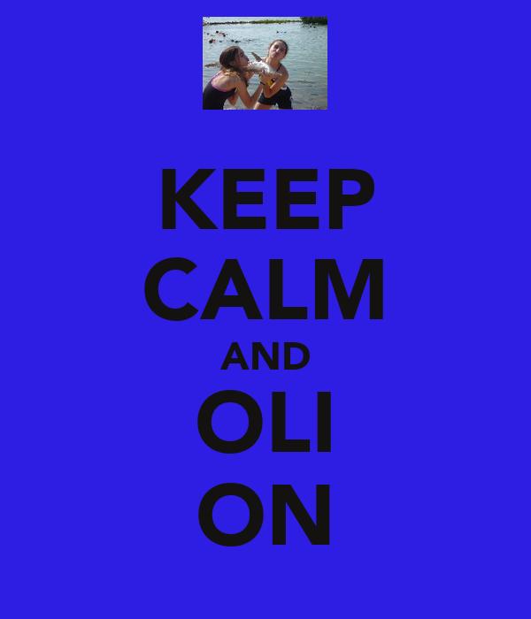KEEP CALM AND OLI ON