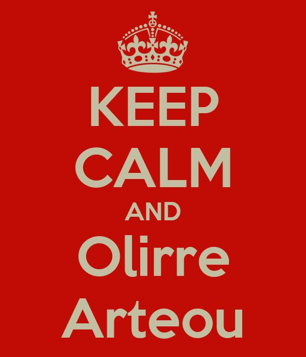 KEEP CALM AND Olirre Arteou