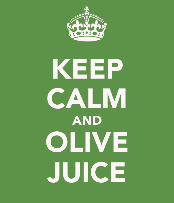 KEEP CALM AND OLIVE JUICE