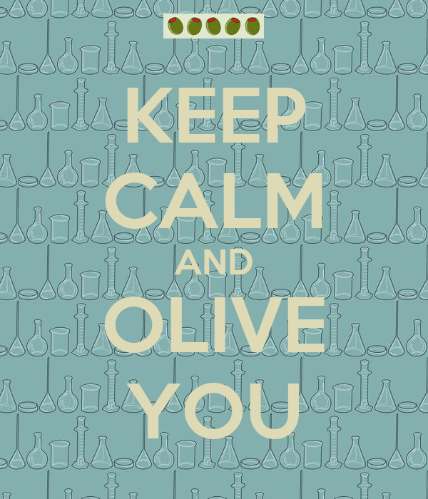 KEEP CALM AND OLIVE YOU