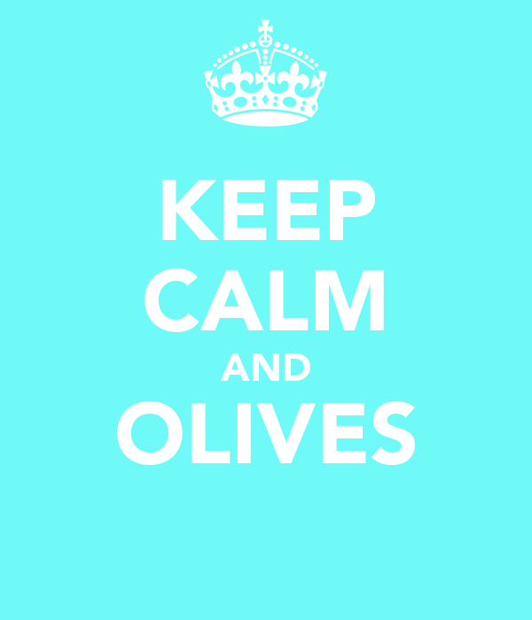 KEEP CALM AND OLIVES