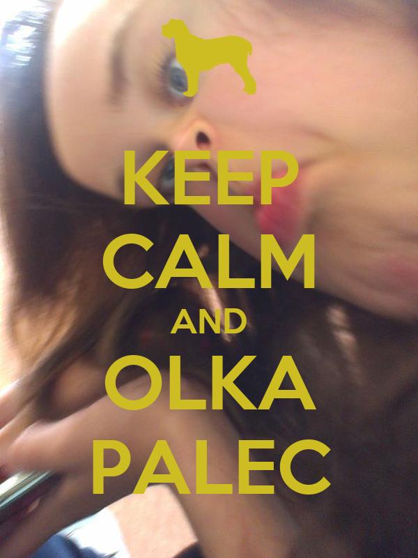 KEEP CALM AND OLKA PALEC