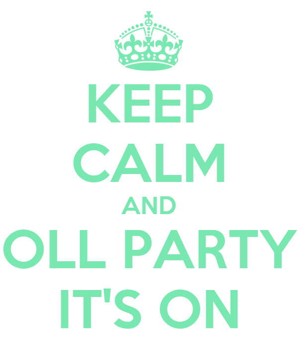 KEEP CALM AND OLL PARTY IT'S ON