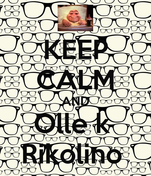 KEEP CALM AND Olle k  Rikolino