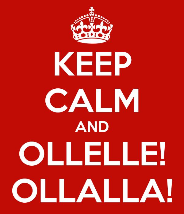 KEEP CALM AND OLLELLE! OLLALLA!
