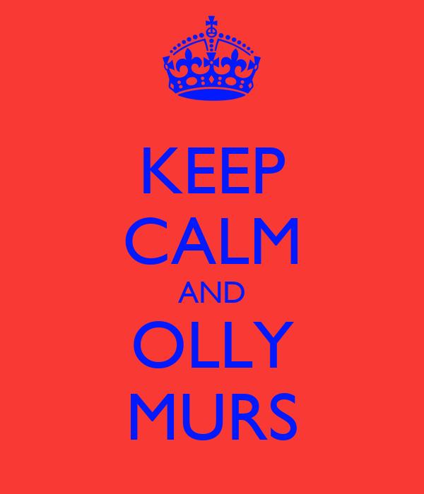 KEEP CALM AND OLLY MURS