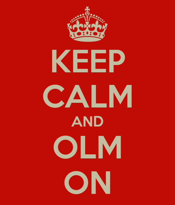 KEEP CALM AND OLM ON