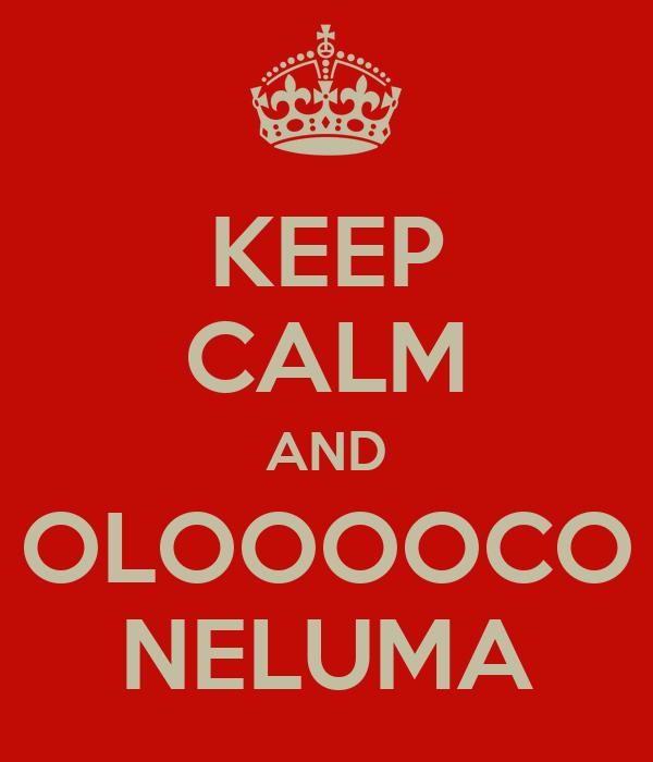 KEEP CALM AND OLOOOOCO NELUMA